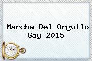 <b>Marcha</b> Del Orgullo <b>Gay 2015</b>
