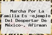 <b>Marcha Por La Familia</b> Es ?ejemplo Del Despertar De México?, Afirman