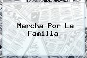 <b>Marcha Por La Familia</b>