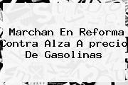 Marchan En Reforma Contra Alza A <b>precio</b> De Gasolinas