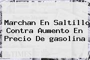 Marchan En Saltillo Contra Aumento En <b>precio</b> De <b>gasolina</b>