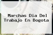 Marchas <b>Dia Del Trabajo</b> En Bogota