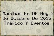 <b>Marchas</b> En DF Hoy <b>2 De Octubre</b> De <b>2015</b> Tráfico Y Eventos