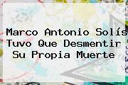 <b>Marco Antonio Solís</b> Tuvo Que Desmentir Su Propia Muerte