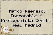 Marco Asensio, Intratable Y Protagonista Con El <b>Real Madrid</b>
