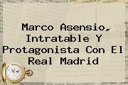 Marco Asensio, Intratable Y Protagonista Con El <b>Real Madrid</b>