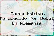 <b>Marco Fabián</b>, Agradecido Por Debut En Alemania