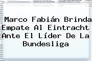Marco Fabián Brinda Empate Al Eintracht Ante El Líder De La <b>Bundesliga</b>