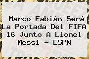 Marco Fabián Será La Portada Del <b>FIFA 16</b> Junto A Lionel Messi - ESPN