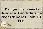 <b>Margarita Zavala</b> Buscará Candidatura Presidencial Por El PAN