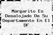 <b>Margarito</b> Es Desalojado De Su Departamento En El DF