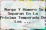 <b>Marge Y Homero Se Separan</b> En La Próxima Temporada De Los <b>...</b>