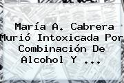 <b>María</b> A. <b>Cabrera</b> Murió Intoxicada Por Combinación De Alcohol Y ...