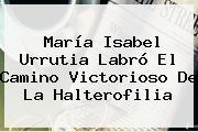 <b>María Isabel Urrutia</b> Labró El Camino Victorioso De La Halterofilia