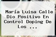 <b>María Luisa Calle</b> Dio Positivo En Control Doping De Los <b>...</b>