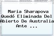 Maria Sharapova Quedó Eliminada Del Abierto De Australia Ante <b>...</b>