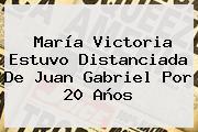 <b>María Victoria</b> Estuvo Distanciada De Juan Gabriel Por 20 Años