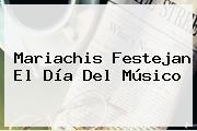 Mariachis Festejan El <b>Día Del Músico</b>