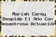<b>Mariah Carey</b> Despide El Año Con Desastrosa Actuación