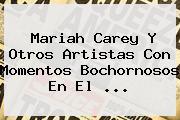 <b>Mariah Carey</b> Y Otros Artistas Con Momentos Bochornosos En El ...