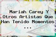 <b>Mariah Carey</b> Y Otros Artistas Que Han Tenido Momentos ...