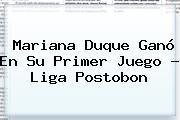 Mariana Duque Ganó En Su Primer Juego - <b>Liga Postobon</b>