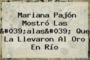 <b>Mariana Pajón</b> Mostró Las &#039;alas&#039; Que La Llevaron Al Oro En Río