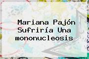 Mariana Pajón Sufriría Una <b>mononucleosis</b>