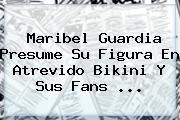 <b>Maribel Guardia</b> Presume Su Figura En Atrevido Bikini Y Sus Fans ...