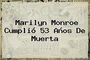 <b>Marilyn Monroe</b> Cumplió 53 Años De Muerta