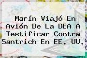 <b>Marín</b> Viajó En Avión De La DEA A Testificar Contra Santrich En EE. UU.