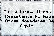 Mario Bros, IPhone 7 Resistente Al Agua Y Otras Novedades De <b>Apple</b>