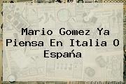 <b>Mario Gomez</b> Ya Piensa En Italia O España