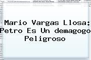 Mario Vargas Llosa: Petro Es Un <b>demagogo</b> Peligroso