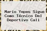 Mario Yepes Sigue Como Técnico Del <b>Deportivo Cali</b>