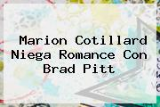 <b>Marion Cotillard</b> Niega Romance Con Brad Pitt