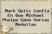 Mark Spitz Confía En Que <b>Michael Phelps</b> Gane Varias Medallas