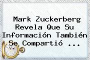 <b>Mark Zuckerberg</b> Revela Que Su Información También Se Compartió ...