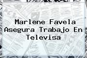 <b>Marlene Favela</b> Asegura Trabajo En Televisa