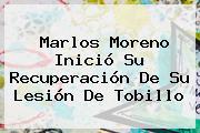 <b>Marlos Moreno</b> Inició Su Recuperación De Su Lesión De Tobillo