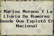 <b>Marlos Moreno</b> Y La Lluvia De Rumores Desde Que Explotó En Nacional