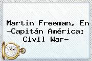 <b>Martin Freeman</b>, En ?Capitán América: Civil War?