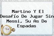 Martino Y El Desafío De Jugar Sin <b>Messi</b>, Su As De Espadas