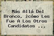 Más Allá Del Bronco, ¿cómo Les Fue A Los Otros Candidatos <b>...</b>