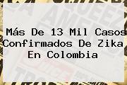 Más De 13 Mil Casos Confirmados De <b>Zika</b> En Colombia