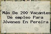 Más De 200 Vacantes De <b>empleo</b> Para Jóvenes En Pereira