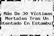 Más De 30 Víctimas Mortales Tras Un Atentado En <b>Estambul</b>