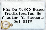 Más De 5.000 Buses Tradicionales Se Ajustan Al Esquema Del <b>SITP</b>