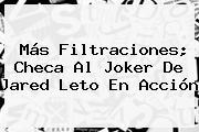 Más Filtraciones; Checa Al Joker De <b>Jared Leto</b> En Acción