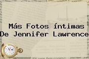 Más Fotos íntimas De <b>Jennifer Lawrence</b>
